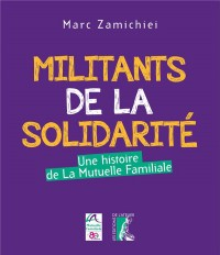 Militants de la Solidarité une Histoire de la Mutuelle Famil