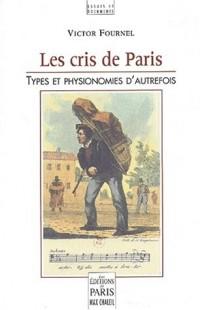 Les cris de Paris. Types et physionomies d'autrefois