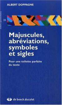 Majuscules, abréviations, symboles et sigles : Pour une toilette parfaite du texte