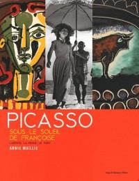 Picasso, sous le soleil de Francoise. L'artiste, la femme et le toro