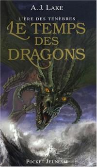 L'ère des ténèbres, Tome 1 : Le temps des dragons