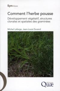 Comment l'Herbe Pousse. Developpement Vegetatif, Structures Clonales et Spatiales des Graminees