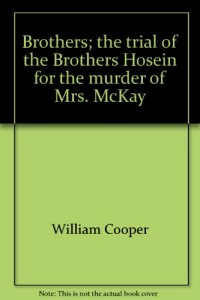 Brothers;: The trial of the Brothers Hosein for the murder of Mrs. McKay