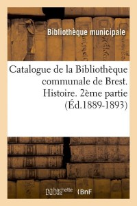 Catalogue Biblio Brest  2 Part ed 1889 1893