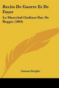 Recits de Guerre Et de Foyer: Le Marechal Oudinot Duc de Reggio (1894)