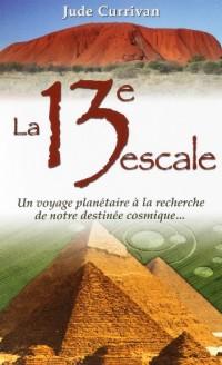La 13e escale : Un voyage planétaire à la recherche de notre destinée cosmique