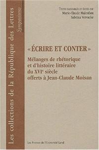 Ecrire et conter : Mélanges de rhétorique et d'histoire littéraire du XVIème siècle offerts à Jean-Claude Moisan
