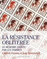 La Résistance oblitérée. Sa mémoire gravée par les timbres