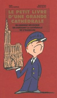 Le petit livre d'une grande cathédrale : Comment découvrir en s'amusant la cathédrale de Strasbourg