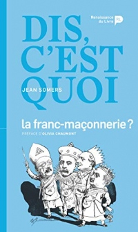 Dis, c'est quoi la Franc-Maçonnerie?