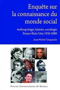Enquête sur la connaissance du monde social: Anthropologie, histoire, sociologie. France-Etats-Unis, 1950-2000