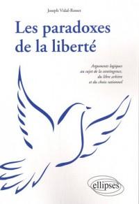Les paradoxes de la liberté : Arguments logiques au sujet de la contingence, du libre arbitre et du choix rationnel