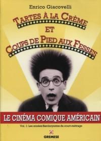 Tartes à la crème et coups de pieds aux fesses. Le cinéma comique américain, Vol. 1 : les années flamboyantes du court-métrage.