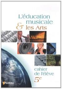 L'education musicale et les arts 5e : Cahier de l'élève