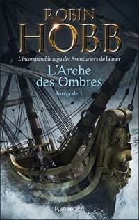 L'Arche des Ombres - L'Intégrale 1 (Tomes 1 à 3)  - L'incomparable saga des Aventuriers de la mer: Le Vaisseau magique - Le Navire aux esclaves - La Conquête de la liberté  width=