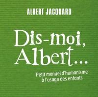 Dis-moi Albert : Petit manuel d'humanisme à l'usage des enfants