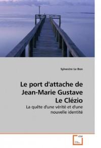 Le Port D'attache De Jean-marie Gustave Le Clezio