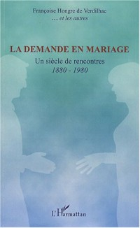 La demande en mariage : Un siècle de rencontres 1880-1980