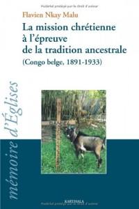 La mission chrétienne à l'épreuve de la tradition ancestrale : (Congo Belge, 1891-1933)