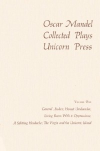 Collected Plays, Volume One (General Audax; Honest Urubamba; Living Room With 6 Oppressions; A Splitting Headache; The Virgin and the Unicor