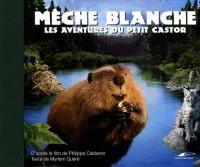 Mèche Blanche : Les aventures du petit castor