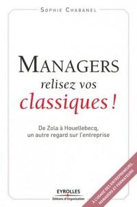 Managers, Relisez Vos Classiques  de Zola a Houellebecq, Unautre Regard Sur l'Entreprise