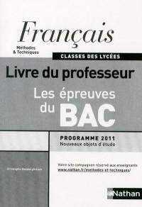 Français les Epreuves du Bac (Methodes et Techniques) Classes des Lycées  -  Professeur  -  2011