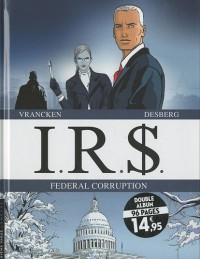 IRS : Federal Corruption : Tome 5, Silicia Inc ; Tome 6, Le corrupteur