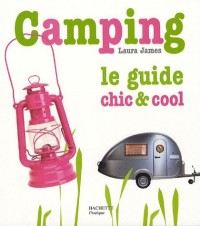 Camping : Le guide chic et cool