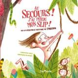 Au secours ! J'ai perdu mon slip ! : Ou la véritable histoire de Tarzan