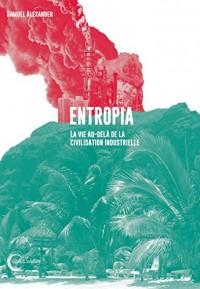Entropia : La vie au-delà de la civilisation industrielle