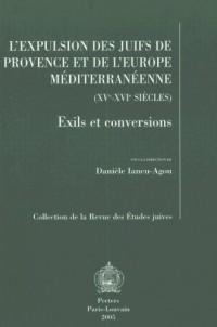 L'expulsion des Juifs de Provence et de l'Europe méditerranéenne (XVe-XVIe siècles). Exils et conversions