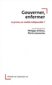 Gouverner, enfermer : La prison, un modèle indispensable ?