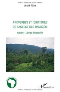 Proverbes et idiotismes de sagesse des bandzèbi : Gabon, Congo-Brazzaville