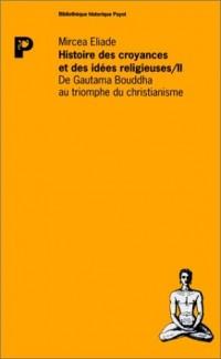 Histoire des croyances et des idées religieuses, tome 2 : De Gautama Bouddha au triomphe du christianisme