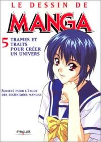 Le Dessin de manga, tome 5 : Trames et traits pour créer un univers