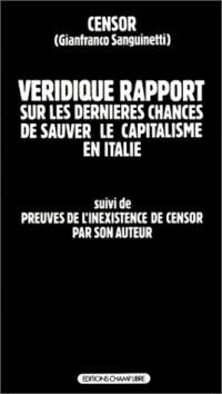 Véridique rapport sur les dernières chances de sauver le capitalisme en Italie suivi de