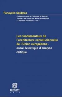 Les fondamentaux de l'architecture constitutionnelle de l'Union européenne : essai éclectique d'analyse critique
