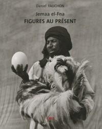 Jemaa el fna : Figures au présent