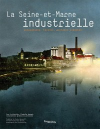 La Seine-et-Marne industrielle : Innovations, talents, archives inédites
