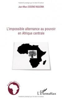 L'impossible alternance au pouvoir en Afrique centrale : Bénin, Cameroun, Congo, Gabon et Sénégal