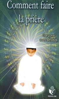 Comment faire la prière : Pour les garçons ; Texte français-phonétique-arabe