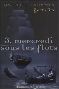 Les sept clefs du pouvoir, Tome 3 : Mercredi sous les flots