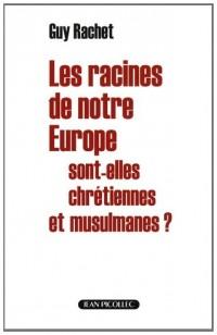 Les racines de notre Europe sont-elles chrétiennes et musulmanes ?