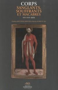 Corps sanglants, souffrants et macabres : XVIe-XVIIe siècle