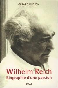 Wilhelm Reich : Biographie d'une passion