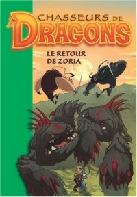 Chasseurs de Dragons, Tome 8 : Le retour de Zoria