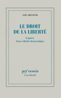 Le droit de la liberté: Esquisse d'une éthicité démocratique