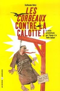 Les Corbeaux contre la calotte : La lutte anticléricale par l'image à la