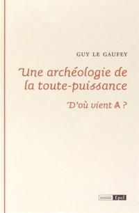 Une archéologie de la toute-puissance : D'où vient A barré ?
